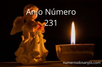 Anjo Número 231 – Significado do 231 Número do Anjo