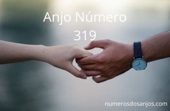 Anjo Número 319 – Significado do anjo número 319
