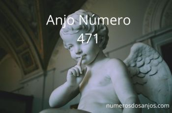 Anjo Número 471 – Significado do anjo número 471
