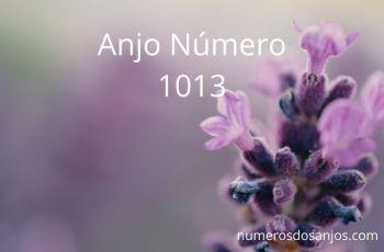 Anjo Número 1013 – Significado do anjo número 1013