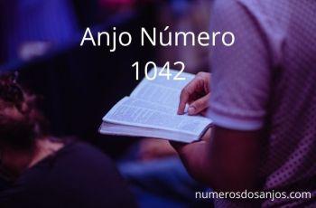Anjo Número 1042 – Significado do anjo número 1042