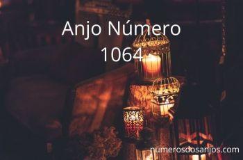 Anjo Número 1064 – Significado do anjo número 1064
