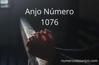 Anjo Número 1076 – Significado do anjo número 1076