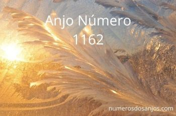 Anjo Número 1162 – Significado do anjo número 1162
