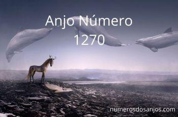 Anjo Número 1270 – Significado do anjo número 1270
