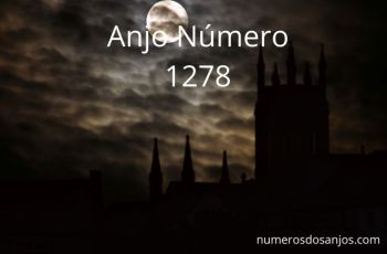 Anjo Número 1278 – Significado do anjo número 1278