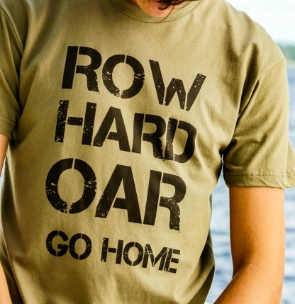 Row Hard Oar Go Home