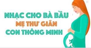 Nhạc Cho Bà Bầu - Nhạc Hay Giúp Mẹ Thư Giãn Con Thông Minh