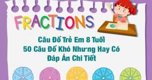 Câu Đố Trẻ Em 8 Tuổi - 50 Câu Đố Khó Nhưng Hay Kèm Đáp Án Chi Tiết