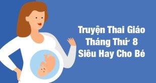 Truyện Thai Giáo Tháng Thứ 8 Siêu Hay Cho Bé