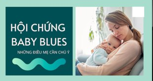 Hội Chứng Baby Blues Là Gì? Nguyên Nhân Dấu Hiệu Và Cách Chữa Trị
