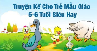 10 Truyện Kể Cho Trẻ Mẫu Giáo 5-6 Tuổi Siêu Hay Mẹ Phải Kể Cho Bé