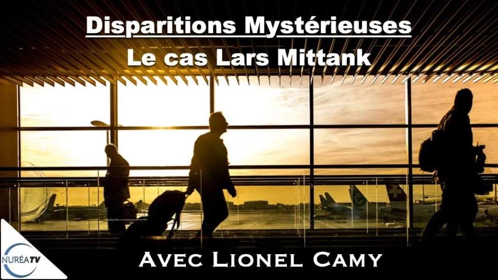 Disparitions Mystérieuses : Le cas Lars Mittank avec Lionel Camy sur NURÉA TV