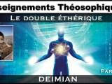 Enseignements Théosophiques : Le double éthérique avec Deïmian