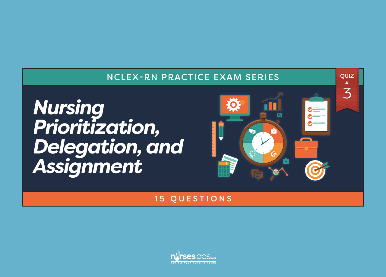 Nursing Prioritization Delegation And Assignment Nclex Practice Quiz 3 15 Questions