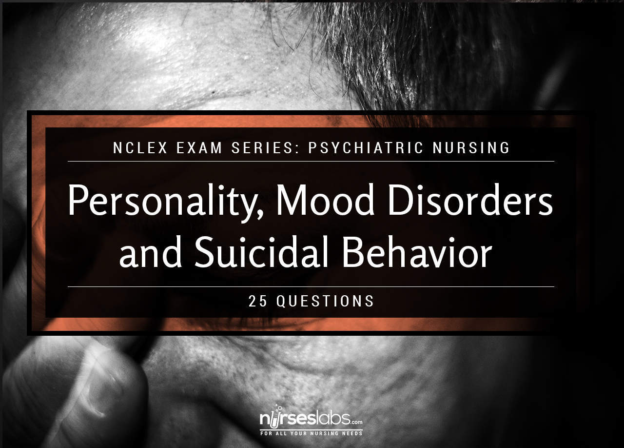 Nclex Psychiatric Nursing Personality Mood Disorders And Suicidal Behavior 25 Items