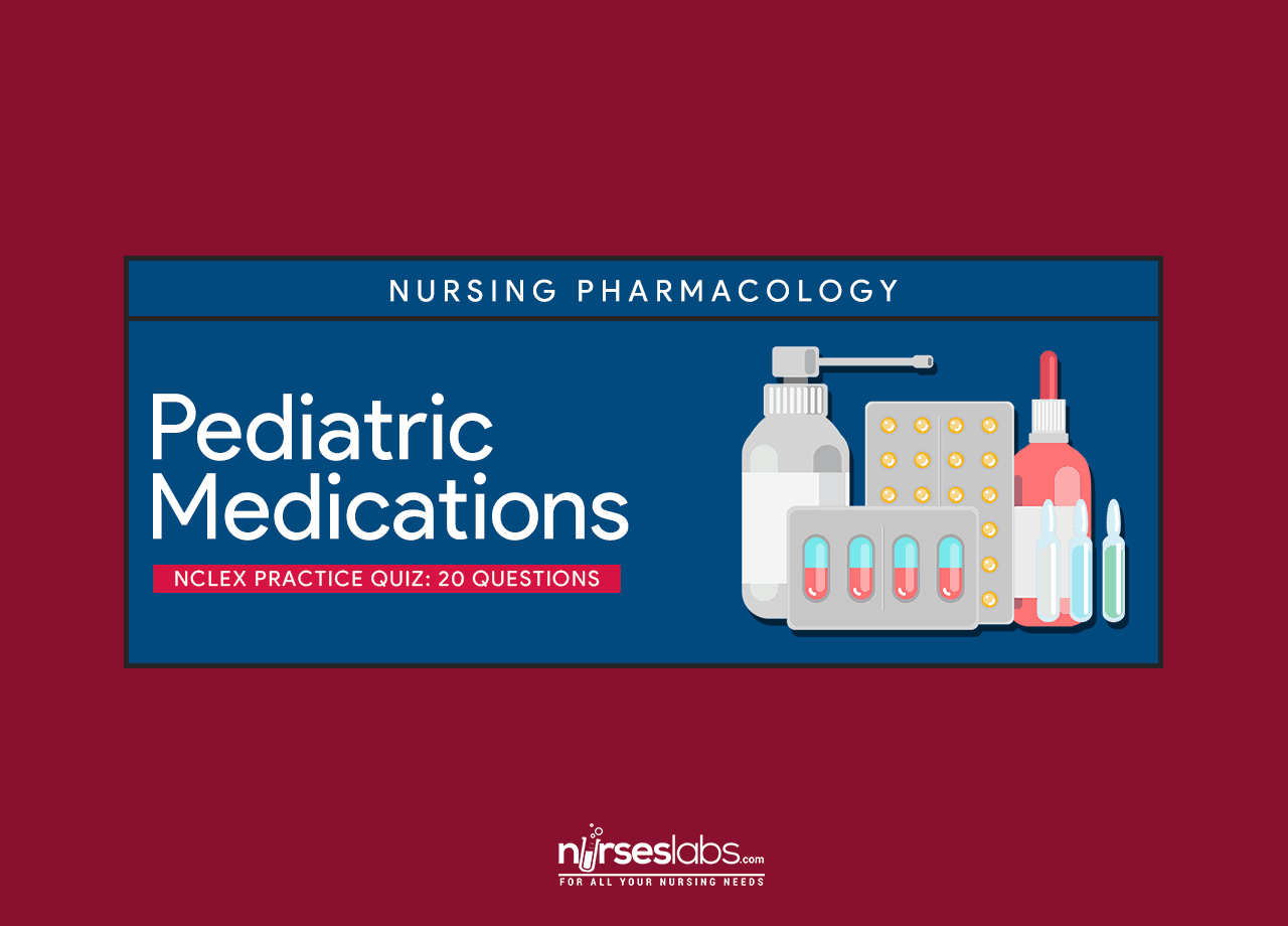Pediatric Medications And Administrations Nclex Practice Quiz 20 Items