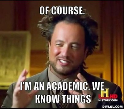 Meme of historian with text 'Of course. I'm an academic. We know things.'