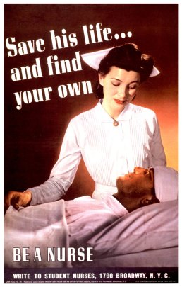 """1942 poster showing a nurse standing at the bedside of a man whose head is bandaged, with the text: """"Save his life... and find your own. Be a nurse."""