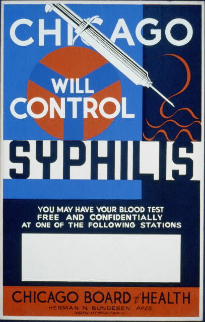 Chicago will control syphilis You may have your blood test free and confidentially at one of the following stations: Chicago Board of Health, Herman N. Bundesen, Pres. [Illinois: federal art project, wpa, between 1936 and 1938] Image. Retrieved from the Library of Congress, https://www.loc.gov/item/98508384/.