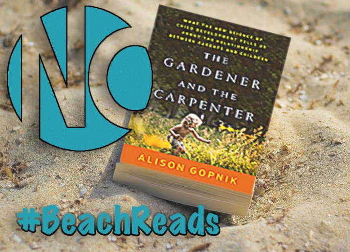 Picture of a copy of Alison Gopnik;s book The Gardener and the Carpenter on a sandy beach. Overlaid with the Nursing Clio log and hashtag BeachReads.