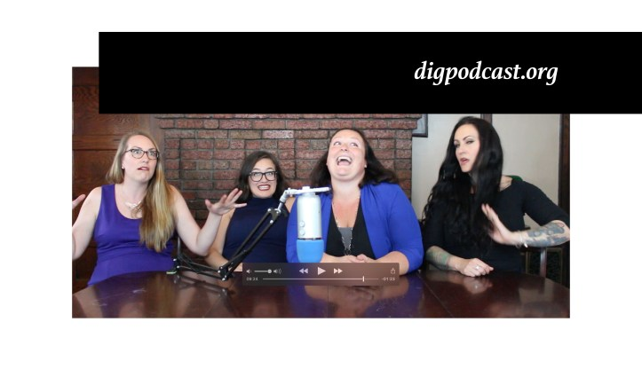 Four white women in various candid poses with a blue Yeti microphone in front of them. digpodcast.org in the upper right hand corner.