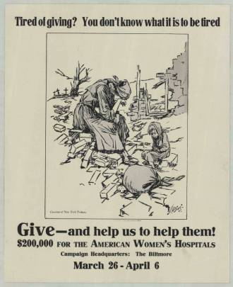 Poster showing a woman with her head in her hands with a child huddled at her feet, both sitting in the remains of a bombed building. The text reads: Tired of giving? You don't know what it is to be tired. Give and help us help them! $200,000 for the American Women's Hospitals.