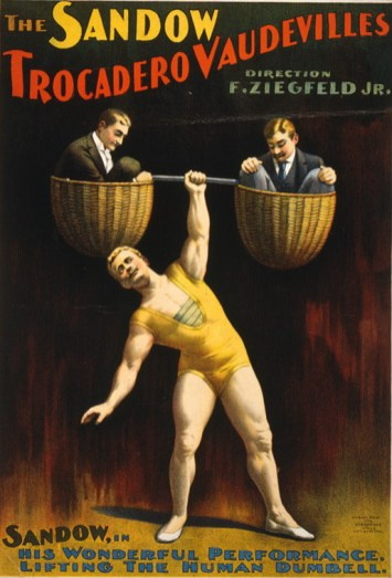 A poster for the Sandow Trocadero Vaudevills direction F. Ziegfeld Jr, featuring a muscular man in a yellow leotard holding above his head with one arm a barbell made of two baskets with men in suits sitting in them.