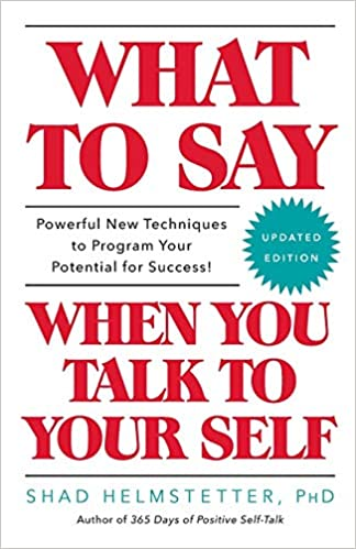 What to Say When You Talk to Yourself | Shad Helmstetter