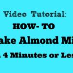 How To Make Almond Milk in 4 Minutes or Less-Video Tutorial