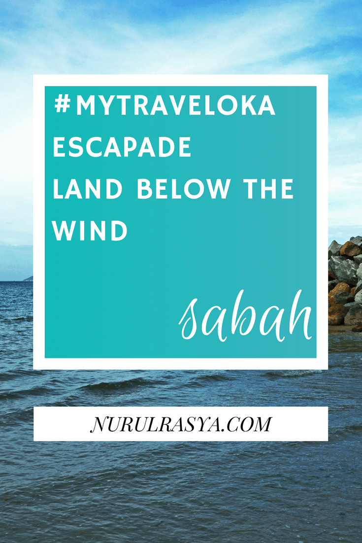 #Mytraveloka Escapade Land Below The Wind, Sabah