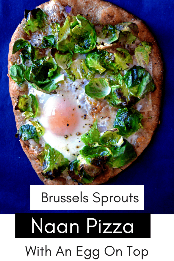 Brussels Sprouts Naan Pizza With An Egg On Top