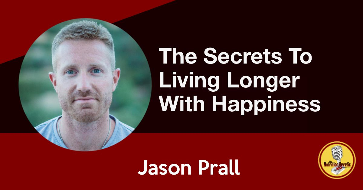 The Secrets To Living Longer with Happiness, Jason Prall
