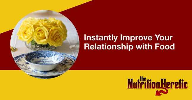 Instantly Improve Your Relationship with Food
