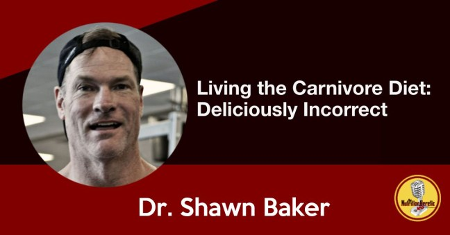 Deliciously Incorrect with Shawn Baker, Nutrition Heretic