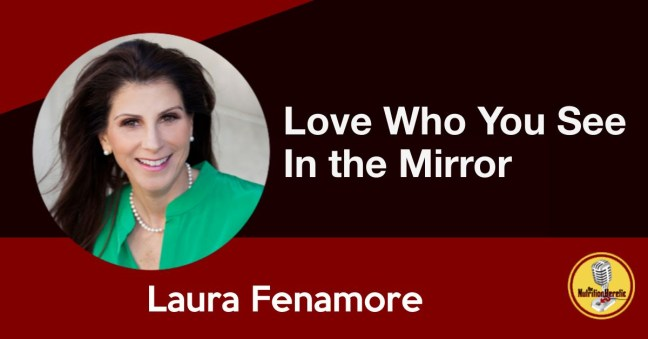 Love Who You See In the Mirror, Laura Fenamore