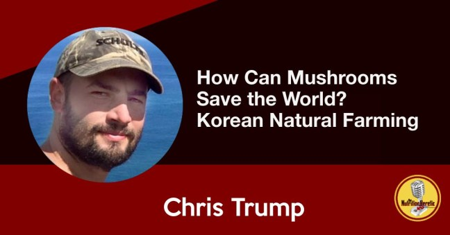 How Can Mushrooms Save the World, Chris Trump