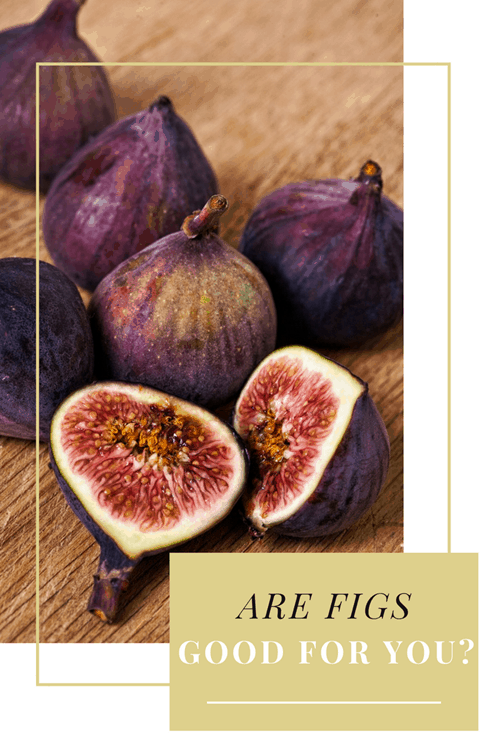 Are Figs Good for You?