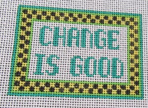 change is good needlepoint canvas