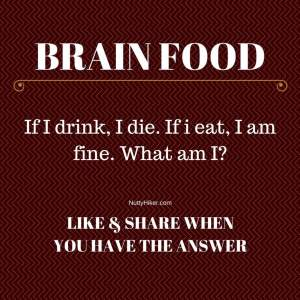 Brain Food Tuesday from NuttyHiker.com | Riddle: If I drink, I die. If I eat, I am fine. What am I?