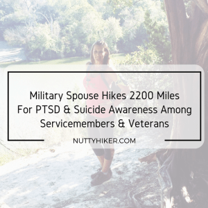 Military Spouse hikes 2200 miles in 2017 to bring awareness to Combat Related PTSD & Suicide among our Servicemembers & Veterans