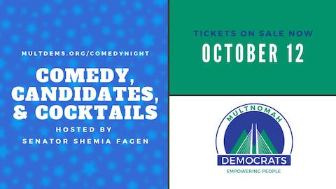 Comedy, Candidates and Cocktails flyer. Tickets are on sale now, show is October 12. Hosted by Senator Shemia Fagan. multdems.org/comedynight