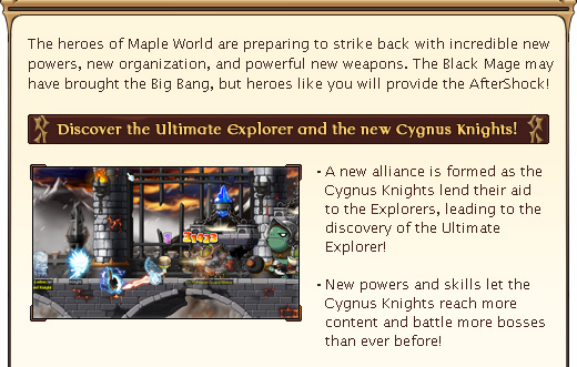 The heroes of Maple World are preparing to strike back with incredible new powers, new organization, and powerful new weapons. The Black Mage may have brought the Big Bang, but heroes like you will provide the AfterShock!
