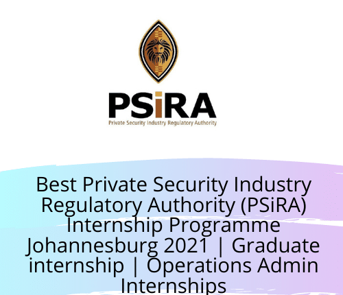 Best Private Security Industry Regulatory Authority (PSiRA) Internship Programme Johannesburg 2021 | Graduate internship | Operations Admin Internships