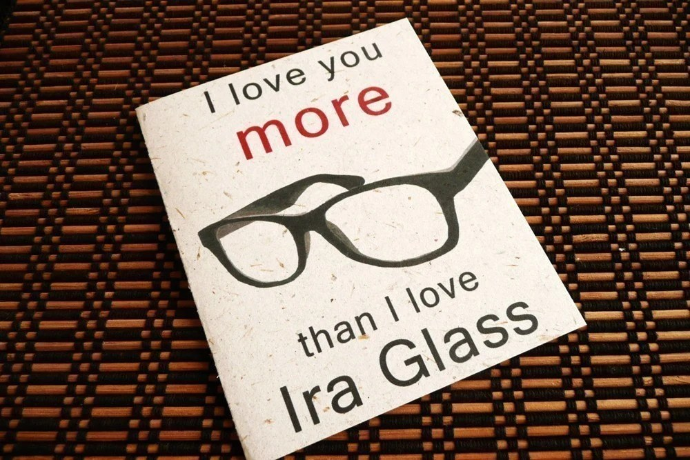 I Love you more than Ira Glass