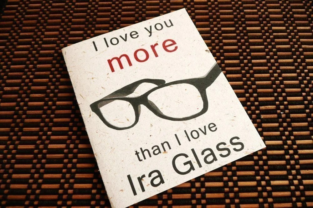 I Love you more than Ira Glass