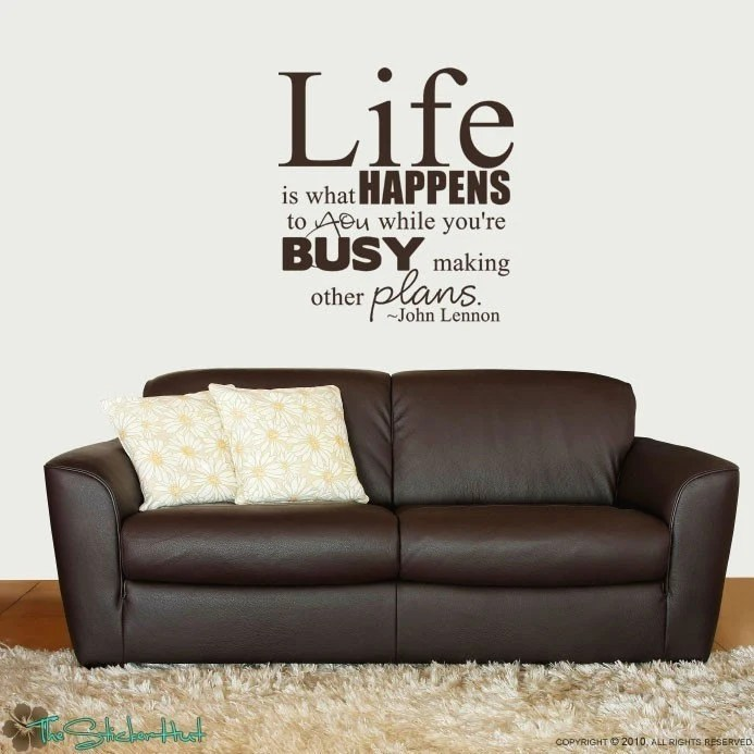 Life is what happens when you are making plans