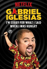 Gabriel Iglesias: I m Sorry for What I Said When I Was Hungry