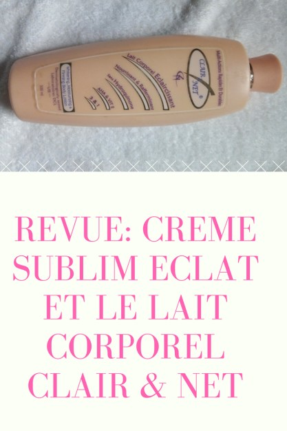 revue de la creme SUBLIM ECLAT et du lait eclaircissant CLAIR & NET