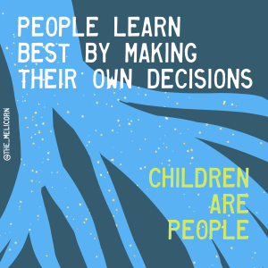 people learn best by making their own decisions and children are people, written over a river flowing out to multiple streams against a dark background